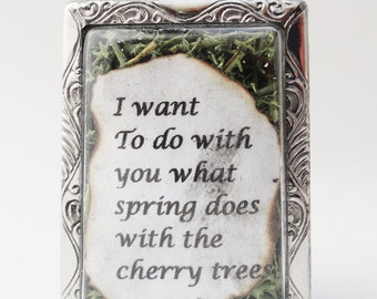 I Want To Do with You What Spring Does With the Cherry Trees, Quote Locket, Faux Stone Heart Terrarium Necklace, Love Quote, Pablo Neruda