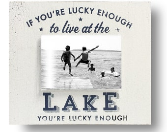 If You're Lucky Enough to Live at the Lake 4 x 6 Photo Frame