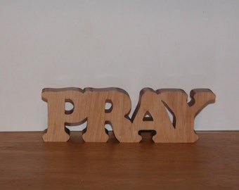 Pray - Home Decor Wooden Sign for Your Desk, Shelf or Table - Gift Idea