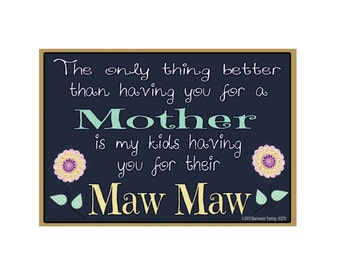 "Only Thing Better Than Having You As a Mother..Maw Maw Sentiment Loving Fridge Refrigerator Magnet 3.5"" X 2.5"""