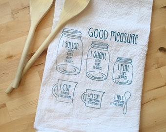 Flour Sack Tea Towel: Good Measure kitchen conversions Hand Screen Printed