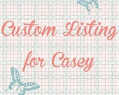 Custom Listing for Casey