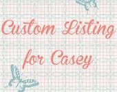 Custom Listing for Casey