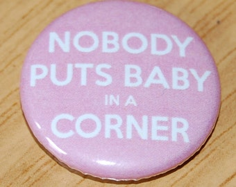 Nobody Puts Baby in a Corner Button Badge 25mm / 1 inch Dirty Dancing