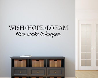 Wish Hope Dream then make it happen Wall Decal Vinyl Lettering Wall Words Decal Motivational Home Decor Inspirational Vinyl Wall Quote