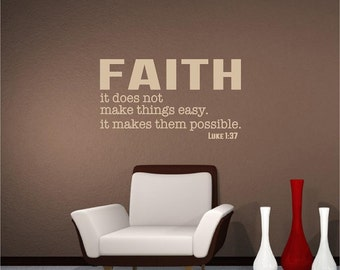Scripture Vinyl Wall Decal.... FAITH it does not make things easy, it make them possible ..  multiple sizes God faith verse song wall decal