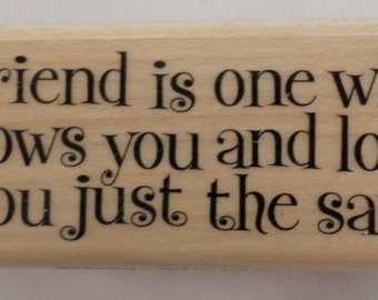 A Friend Knows You And Loved You Just The Same Phrase Wooden Rubber Stamp