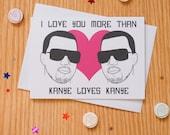 Valentines Day card - Kanye card - I love you more than Kanye loves Kanye - anniversary card