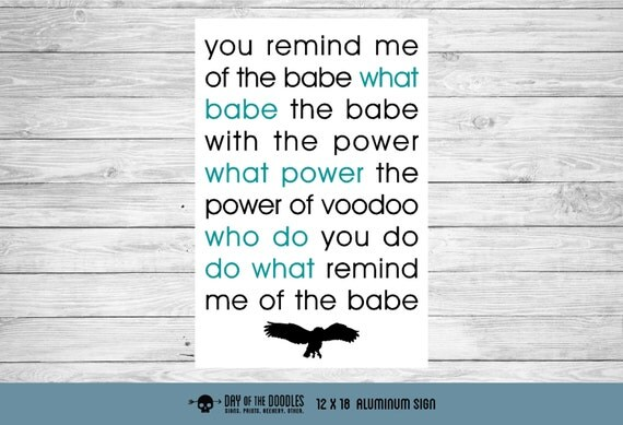 Labyrinth - You Remind Me of the Babe jim henson david bowie quote sign geek gift
