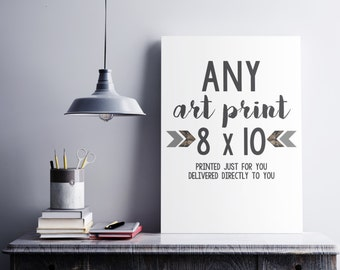Printed 8 x 10 Art Print of Your Choice