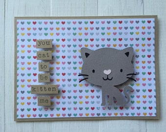 You Cat To Be Kitten Me Cat Card