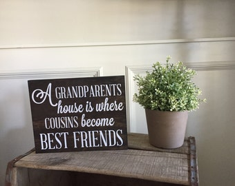 A Grandparents house is where cousins become best friends Wood Sign