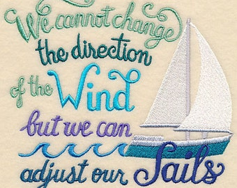 We Cannot Change the Direction of the Wind But We Can Adjust Our Sails - Embroidered Flour Sack Hand/Dish Towel