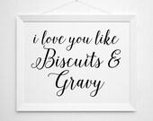 I love you like Biscuits & Gravy Printable - art print wall decor - modern southern quote kitchen decor black white script kitchen funny