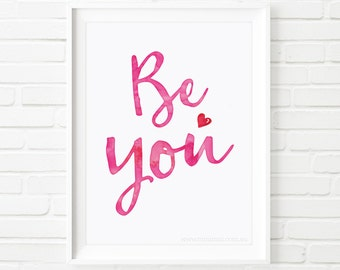 Printable Art Be You, kids print, inspirational print, watercolor print, printable quote, Typography print, wall art, pink girls print