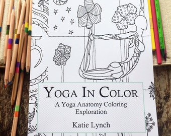 Yoga In Color : A Yoga Anatomy Coloring Exploration / Yoga Coloring Book / Adult Coloring Book/ Yoga Anatomy Coloring Book/ Coloring Book