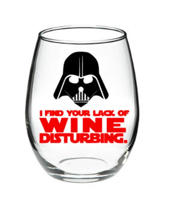 Star wars wine i find your lack of wine by dannibecollection - Funny wine glasses uk ...