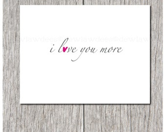 i love you more - Valentine or Sweet Nothing Card - Single Folded Greeting Card