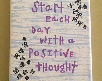 Painted Quote Canvas - Positive Thought - Positivity - Good Vibes - Office Art - Flowers - Inspiration