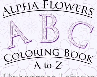 Alpha Flowers 26 Color Pages Printable Uppercase Flower Alphabet Coloring Book Digital Sheets Fun for Kids of All Ages Instant Download PDF