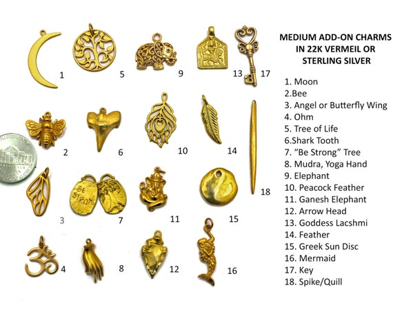 Add on Charm of Your Choice. Add a Medium 22k Gold Vermeil or Sterling Silver Charm to Any Item.