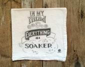 "Tea Towel, Dishtowel - ""In my mind everything is a soaker"" - Flour sack tea towel, Funny dish towels"