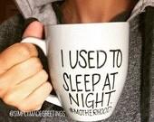 I used to sleep at night mug, motherhood mug, #motherhood mug, unique mug, unique coffee mug, silly mug,