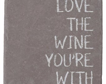 Stone Coasters, Bar-ware, Hostess Gift, Custom Tableware, Love The Wine Your With, Funny Gift, Neutral Decor, Wine Humor, 4x4 | In Stock