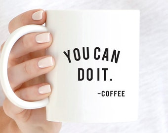 You Can Do It Coffee Mug, Ceramic Coffee Mug, Dishwasher Safe, Cute Coffee Mug, Funny Coffee Mug, Hilarious Coffee Mug, Coffee Motivation