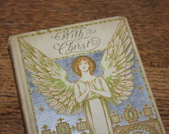 With Christ by Andrew Murray 1895, Published by Henry Altemus, Antique Book, Religious Book, Beautiful Book, Angel, Tan Book, Gold Silver