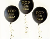 Pop Fizz Clink Balloons, NEW YEARS Balloons, Black and Gold Balloons - set of 3