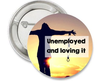 Unemployed pinback button jobless badge self-employed magnet digital nomad patch freedom pins traveler lapel pin free quote gift for blogger