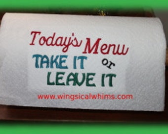 Paper Towel No 1 Single Design Machine Embroidery File  Today's Menu Take it or Leave it