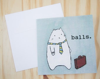 "CARD: ""Balls"" featuring a grumpy office worker cat who has better things to do than go to work"