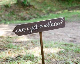 Can I Get a Witness Wooden Wedding Sign - Custom Wedding Ceremony Sign - Witness Wedding Sign - Directional Wedding Sign - WS-215