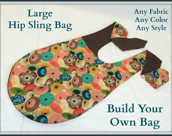 Build Your Own Bag--LARGE Cross Body Bag--Hip Sling Bag--Adjustable Strap Bag--Diaper Bag--You Choose the Fabric--You Choose the Color
