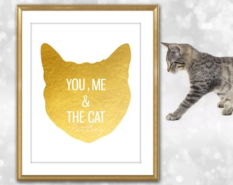 Cat lover gift Printable You me and the Cat quote cat art cat print Feline Pet lovers Gold cat cat silhouette Printable art