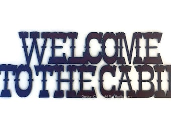WELCOME to the CABIN Sign made of Rustic Rusty Rusted Recycled Metal