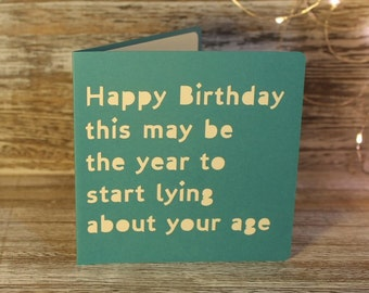 Happy Birthday, this may be the year to start lying about your age - a papercut card