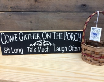 Come Gather On The Porch Sit Long Talk Much Laugh Often - Country Sign, Rustic Sign, Home Decor, Primitive Sign