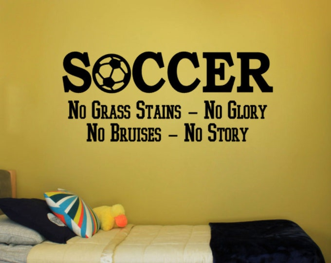 Soccer No Grass Stains No Glory No Bruises No Story - Vinyl Decal Vinyl Wall Art. Boys or Girls Bedroom Wall Decal