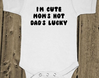 I'M Cute Mom'S Hot Dad'S Lucky - Funny - Baby One Piece Cotton Bodysuit