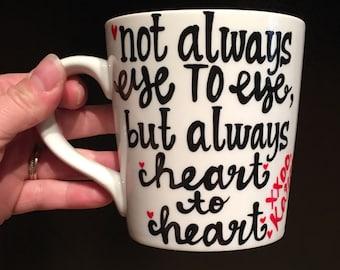 Not Always Eye to Eye, but always heart to heart. Sister mug. Mother mug. Family mug. Best friend mug. Relationship coffee mug.