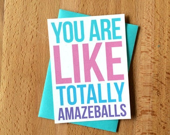 You are Like Totally Amazeballs Blank Greeting Cards | Funny Snarky Thank You Congratulations Graduation Just Because BFF Friends New Job