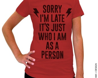 Sorry I'm Late It's Just Who I Am As A Person - Red Tshirt