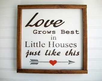 Wood Signs Saying. Love Grows Best in Little Houses Just Like This sign .  Cozy House . Farmhouse Sign . Fixer Upper Sign . Framed Wood Sign