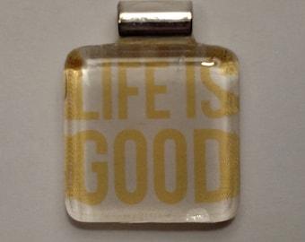 Life is Good Pendant