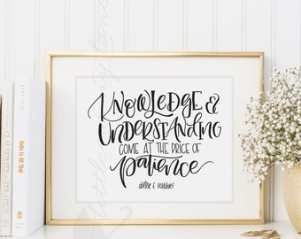 Quote on Patience - Knowledge and Understanding Come at the Price of Patience - LDS Quotes - LDS Art - Hand lettered art