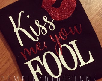 Kiss Me You Fool - Girl Valentine's Shirt - Toddler Infant Valentine Shirt