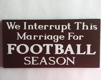 We Interrupt This Marriage For Football Season - Wood and Vinyl Sign - Deep Brown and White